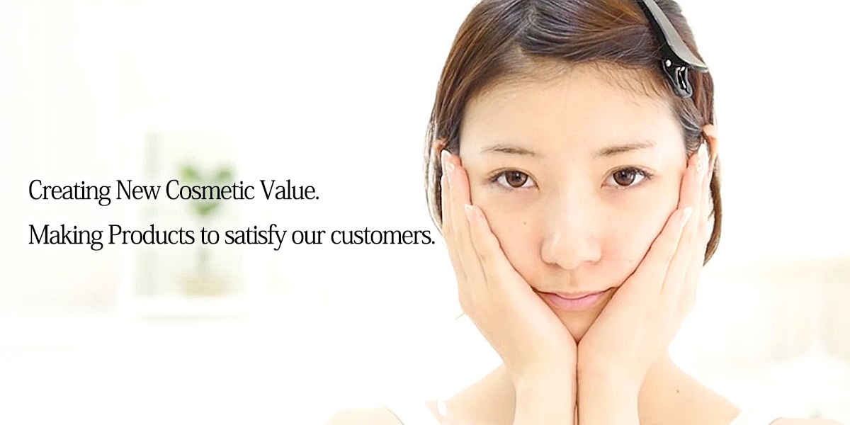 Creating New Cosmetic Value. Making Products to satisfy our customers.